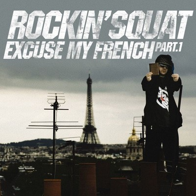 Rockin' Squat - Excuse My French, Part. 1 (2013)